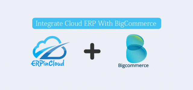Cloud ERP How You Can Smoothly Manage Bigcommerce Orders with Cloud ERP